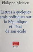 Lettres à quelques amis politiques sur la République et l'état de son école