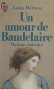 Un amour de Baudelaire : Madame Sabatier