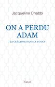 On a perdu Adam - La création dans le Coran