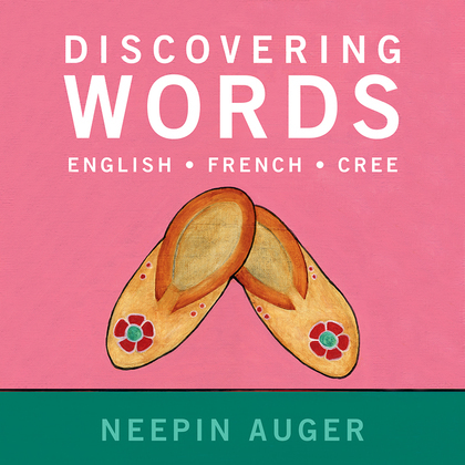 Discovering Words: English * French * Cree — Updated Edition