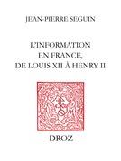 L'Information en France, de Louis XII àHenry II