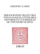 Bibliographie des œuvres théologiques, littéraires, historiques et juridiques de Théodore de Bèze
