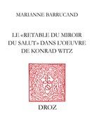 """Le """"Retable du Miroir du salut"""" dans l'œuvre de Konrad Witz"""