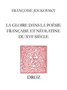 La Gloire dans la poésie française et néolatine du XVIe siècle