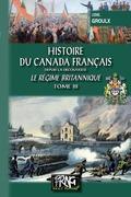 Histoire du Canada français depuis la Découverte (Tome 3) • le régime britannique