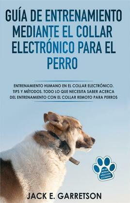 Guía De Entrenamiento Mediante El Collar Electrónico Para El Perro