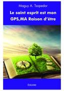 Le Saint esprit est mon GPS, MA Raison d'être