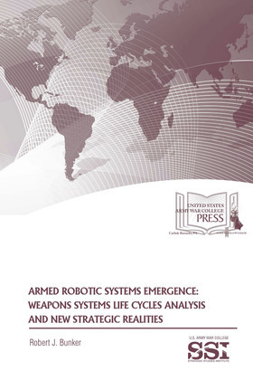 Armed robotic systems emergence : weapons systems life cycles analysis and new strategic realities