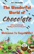 The Wonderful World Of Chocolate: Welcome To Sugarville!