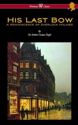 His Last Bow: A Reminiscence of Sherlock Holmes