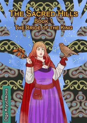 The Sacred Hills. Book 1. The Bride Of The King