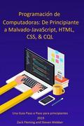 Programación De Computadoras: De Principiante A Malvado—Javascript, Html, Css, & Sql