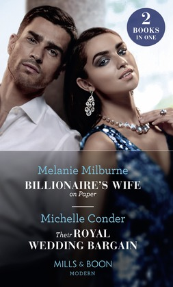 Billionaire's Wife On Paper / Their Royal Wedding Bargain: Billionaire's Wife on Paper / Their Royal Wedding Bargain (Mills & Boon Modern)
