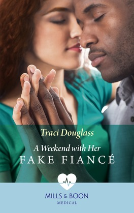 A Weekend With Her Fake Fiancé (Mills & Boon Medical)