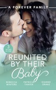 A Forever Family: Reunited By Their Baby: Baby out of the Blue (Tiny Miracles) / Her Baby Wish / Doctor, Mommy…Wife? (Mills & Boon M&B)