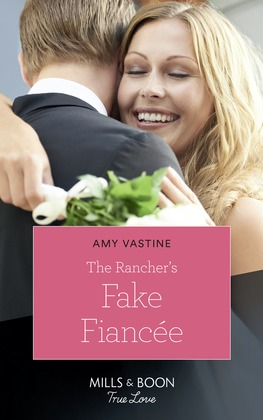 The Rancher's Fake Fiancée (Mills & Boon True Love) (Return of the Blackwell Brothers, Book 4)