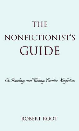 The Nonfictionist's Guide: On Reading and Writing Creative Nonfiction