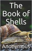 The Book of Shells / Containing the Classes Mollusca, Conchifera, Cirrhipeda, / Annulata, and Crustacea