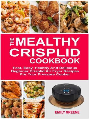 The Mealthy CrispLid Cookbook