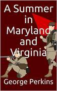 A Summer in Maryland and Virginia / Or Campaigning with the 149th Ohio Volunteer Infantry. A Sketch of Events Connected with the Service of the Regiment in Maryland and the Shenandoah Valley, Virginia