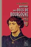Histoire des Ducs de Bourgogne de la maison de Valois (Tome 6 : Charles le Téméraire 1467-1477)