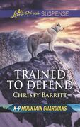 Trained To Defend (Mills & Boon Love Inspired Suspense) (K-9 Mountain Guardians)