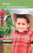 A Child's Gift (Mills & Boon Heartwarming) (Texas Rebels, Book 8)
