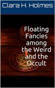 Floating Fancies among the Weird and the Occult