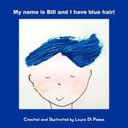 My name is Bill and I have blue hair!