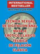 Técnica Sexual de Digitación Anal. Masaje Erótico Clásico. Técnica de Felación Clásica