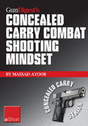 Gun Digest's Combat Shooting Mindset Concealed Carry eShort: Learn essential combat mindset tactics & techniques. Stay sharp with defensive shooting s