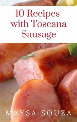10 Recipes With Toscana Sausage