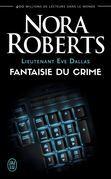 Lieutenant Eve Dallas (Tome 30) - Fantaisie du crime