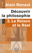 Découvrir la philosophie 3 : La Raison et le Réel