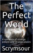 The Perfect World / A romance of strange people and strange places