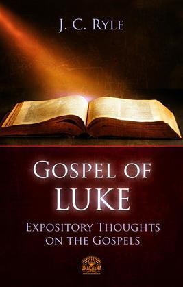 The Gospel of Luke - Expository Throughts on the Gospels