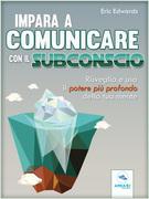 Impara a comunicare con il subconscio