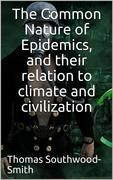 The Common Nature of Epidemics / and their relation to climate and civilization