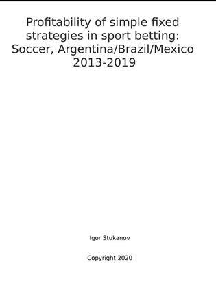 Profitability of simple fixed strategies in sport betting:   Soccer, Argentina/Brazil/Mexico, 2013-2019.
