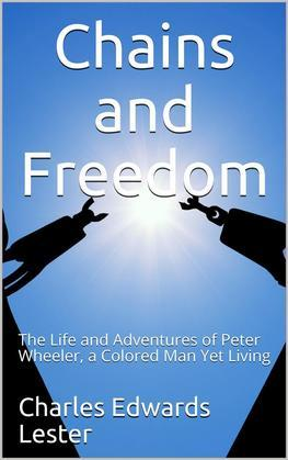 Chains and Freedom / or, The Life and Adventures of Peter Wheeler, a Colored Man Yet Living