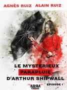 Le mystérieux parapluie d'Arthur Shipwall, épisode 1 (Arthur Shipwall)