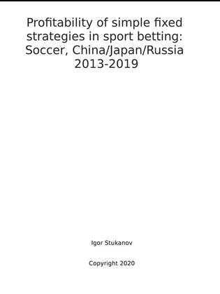 Profitability of simple fixed strategies in sport betting:   Soccer, China/Japan/Russia, 2013-2019