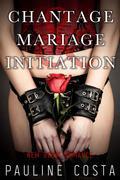 Chantage, Mariage & Initiation