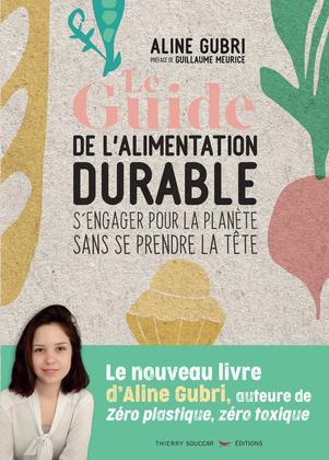 Le Guide de l'alimentation durable - S'engager pour la planète sans se prendre la tête