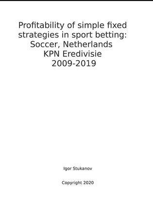Profitability of simple fixed strategies in sport betting:   Soccer, Netherlands KPN Eredivisie, 2009-2019