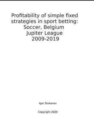 Profitability of simple fixed strategies in sport betting:   Soccer, Belgium Jupiter League, 2009-2019