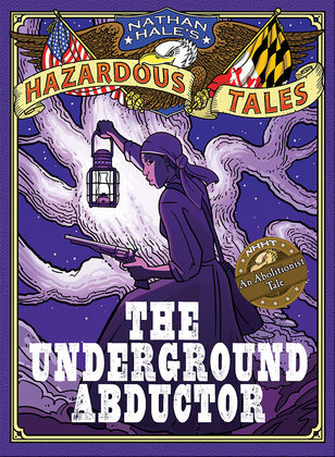 The Underground Abductor (Nathan Hale's Hazardous Tales #5)