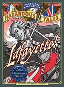 Lafayette! (Nathan Hale's Hazardous Tales #8)