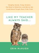 Like My Teacher Always Said...