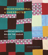 Unconventional & Unexpected: American Quilts Below the Radar 1950-2000